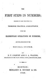 First steps in numbers: designed to lead the pupil to a thorough, practical acquaintance with the elementary operations on numbers and the application of the decimal system