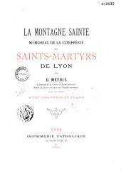 La montagne sainte: mémorial de la confrérie des Saints-Martyrs de Lyon
