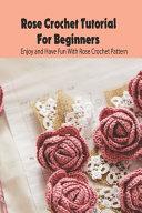 Rose Crochet Tutorial For Beginners