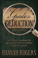 A Guide to Deduction   The Ultimate Handbook for Any Aspiring Sherlock Holmes Or Doctor Watson PDF