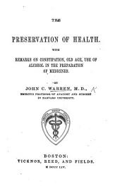The Preservation of Health. With Remarks on Constipation, Old Age, Use of Alcohol in the Preparation of Medicines