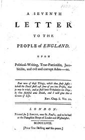 A Seventh Letter to the People of England upon political-writing, true patriotism, Jacobitism, and evil and corrupt adm[inistrati]ons. [A satire on J. Shebbeare.]