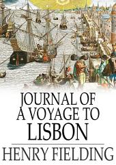 Journal of a Voyage to Lisbon: Volume 1