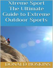 Xtreme Sport: The Ultimate Guide to Extreme Outdoor Sports