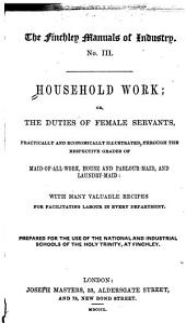 Household Work, Or, The Duties of Female Servants ...