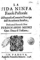 La fida ninfa fauola pastorale di Francesco Contarini prencipe dell'Accademia Serafica, dedicata al sereniss. don Ferdinando Medici ..