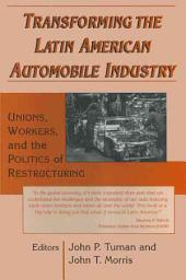 Transforming the Latin American Automobile Industry: Unions, Workers, and the Politics of Restructuring