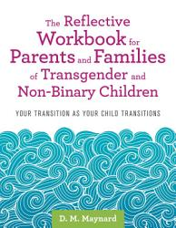 The Reflective Workbook For Parents And Families Of Transgender And Non Binary Children Book PDF