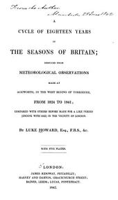 A Cycle of Eighteen Years in the Seasons of Britain: Deduced from Meteorological Observations Made at Ackworth, in the West Riding of Yorkshire, from 1824 to 1841, Compared with Others Before Made for a Like Period (ending with 1823) in the Vicinity of London