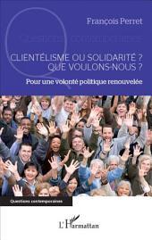 Clientélisme ou solidarité ? Que voulons-nous ?: Pour une volonté politique renouvelée