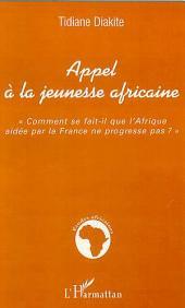 APPEL À LA JEUNESSE AFRICAINE: « Comment se fait-il que l'Afrique aidée par la France ne progresse pas ? »