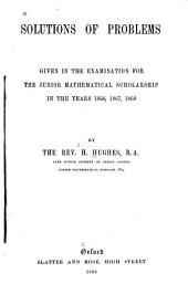 Solutions of Problems Given in the Examination for the Junior Mathematical Scholarship [at Oxford] in 1866, 1867, 1868