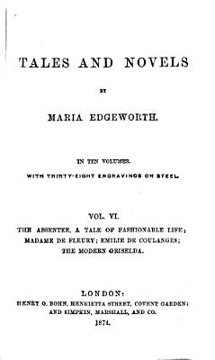 Tales and Novels  The absentee  Madame de Fleury  Emilie de Coulanges  The modern Griselda PDF