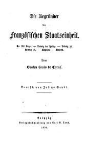 Die Begründer der Französischen Staatseinheit: der Abt Seybt - Ludwig der Heilige - Ludwig XI. Heinrich IV. - Richelien - Magazin