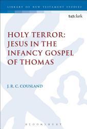 Holy Terror: Jesus in the Infancy Gospel of Thomas