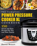 The Complete Power Pressure Cooker XL Cookbook