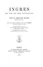 Ingres, sa vie et ses ouvrages ... Avec un portrait du maître, gravé par Flameng et douze gravures sur acier, etc