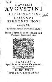 S. Aurelii Augustini Hipponensis Episcopi Sermones Noui: numero XL : ex diuersis antiquis exemplaribus collecti