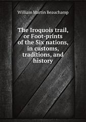 The Iroquois trail, or Foot-prints of the Six nations, in customs, traditions, and history