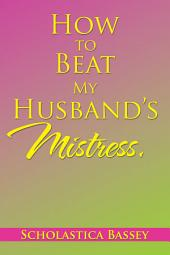 How to Beat My Husbands Mistress.