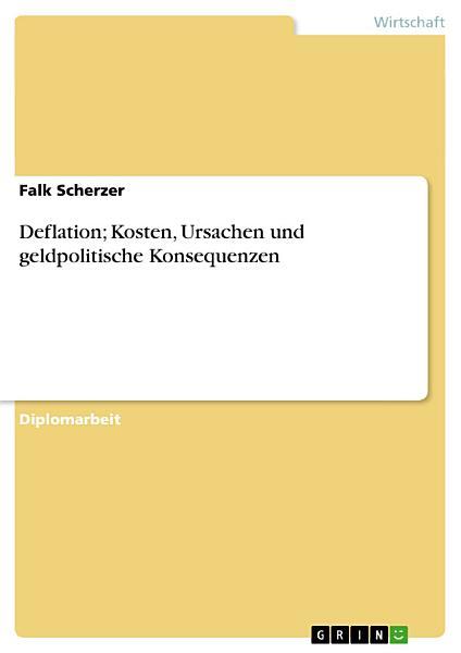 Deflation  Kosten  Ursachen und geldpolitische Konsequenzen PDF