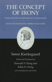 Kierkegaard's Writings, II, Volume 2: The Concept of Irony, with Continual Reference to Socrates/Notes of Schelling's Berlin Lectures: The Concept of Irony, with Continual Reference to Socrates/Notes of Schelling's Berlin Lectures