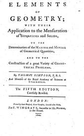Elements of Geometry: With Their Application to the Mensuration of Superficies and Solids to the Determination of the Maxima and Minima of Geometrical Quantities, and to the Construction of a Great Variety of Geometrical Problems