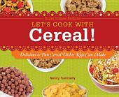 Let's Cook with Cereal!: Delicious & Fun Cereal Dishes Kids Can Make
