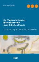 Der Mythos als Negation affirmativer Kultur in der Kritischen Theorie PDF