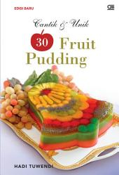CANTIK & UNIK 30 FRUIT PUDDING