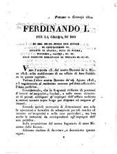 Persano 2. Gennajo 1820. Ferdinando 1. Per la grazia di Dio re del regno delle due Sicilie ... Visto l'articolo 13. del nostro decreto de' 2. Marzo 1818. sullo stabilimento di un uffizio di asta pubblica in questa capitale. Veduto l'altro nostro decreto de' 24. Agosto 1818 ..