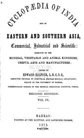 The Cyclopædia of India and of Eastern and Southern Asia: Commercial, Industrial and Scientific, Products of the Mineral, Vegetable, and Animal Kingdoms, Useful Arts and Manufactures, Volume 4