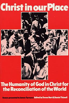 Christ in our Place  The Humanity of God in Christ for the Reconciliation of the World