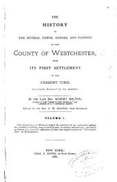 The History of the Several Towns, Manors, and Patents of the County of Westchester: From Its First Settlement to the Present Time, Volume 1
