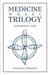 Medicine Wheel Trilogy: Intermediate Guide