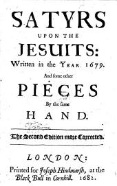 Satyrs Upon the Jesuits: Written in the Year 1679: And Some Other Pieces by the Same Hand