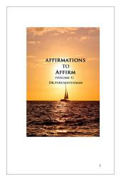 Affirmations To Affirm (Volume 1)