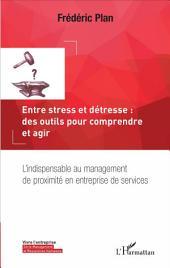 Entre stress et détresse : des outils pour comprendre et agir: L'indispensable au management de proximité en entreprise de services