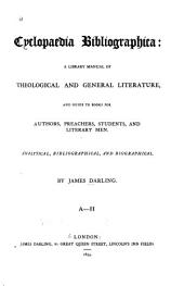 Cyclopaedia Bibliographica: A Library Manual of Theological and General Literature, and Guide to Books for Authors, Preachers, Students, and Literary Men. Analytical, Bibliographical, and Biographical, Volume 1, Part 1