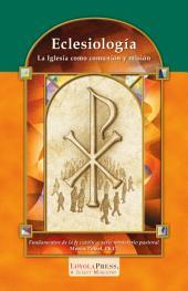 Eclesiolog�a: La Iglesia como communion y Misión
