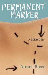 Permanent Marker: A Memoir