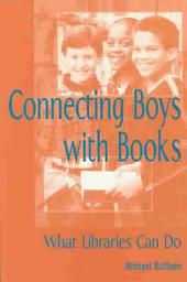 Connecting Boys with Books: What Libraries Can Do, Volume 1