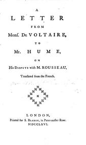 A Letter from Mons. de Voltaire to Mr Hume, on his dispute with M. Rousseau. Translated from the French