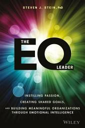 The EQ Leader: Instilling Passion, Creating Shared Goals, and Building Meaningful Organizations through Emotional Intelligence
