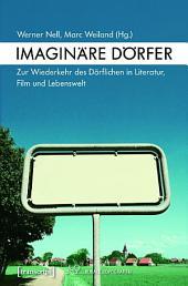 Imaginäre Dörfer: Zur Wiederkehr des Dörflichen in Literatur, Film und Lebenswelt
