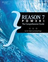 Reason 7 Power!: The Comprehensive Guide, 1st ed.