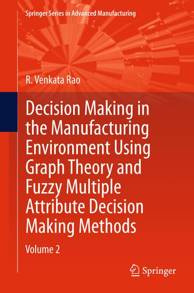 Decision Making in Manufacturing Environment Using Graph Theory and Fuzzy Multiple Attribute Decision Making Methods PDF