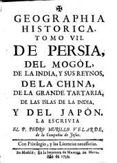 Geographia historica: tomo VII, de Persia, del Mogól, de la India, y sus reynos, de la China, de la Grande Tartaria, de las islas de la India y del Japón