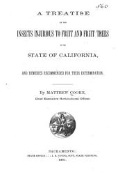 A Treatise on the Insects Injurious to Fruit and Fruit Trees of the State of California: And Remedies Recommended for Their Extermination