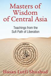 Masters of Wisdom of Central Asia: Teachings from the Sufi Path of Liberation, Edition 2